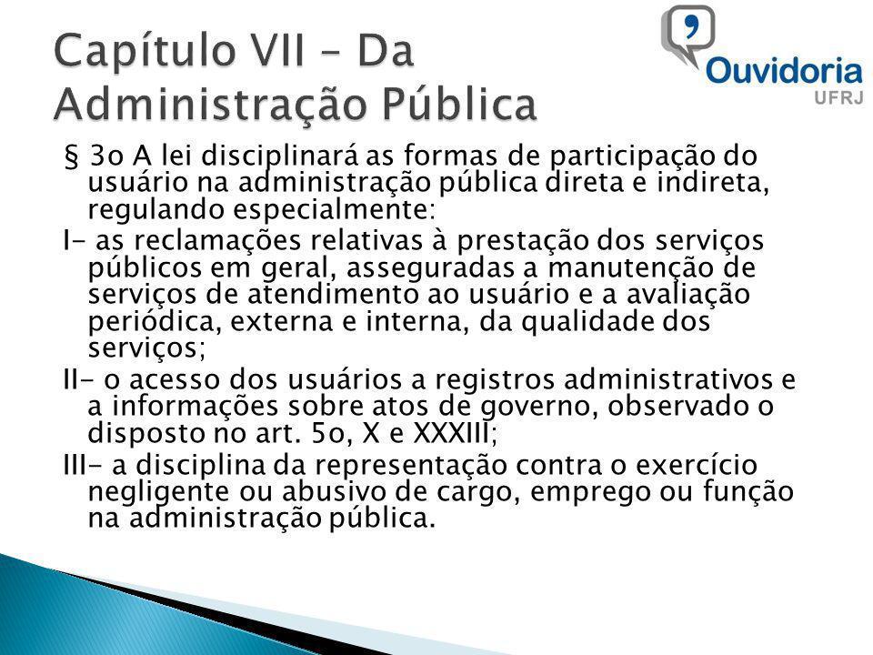 § 3o A lei disciplinará as formas de participação do usuário na administração pública direta e indireta, regulando especialmente: I- as reclamações re