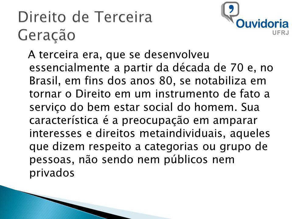 A terceira era, que se desenvolveu essencialmente a partir da década de 70 e, no Brasil, em fins dos anos 80, se notabiliza em tornar o Direito em um instrumento de fato a serviço do bem estar social do homem.