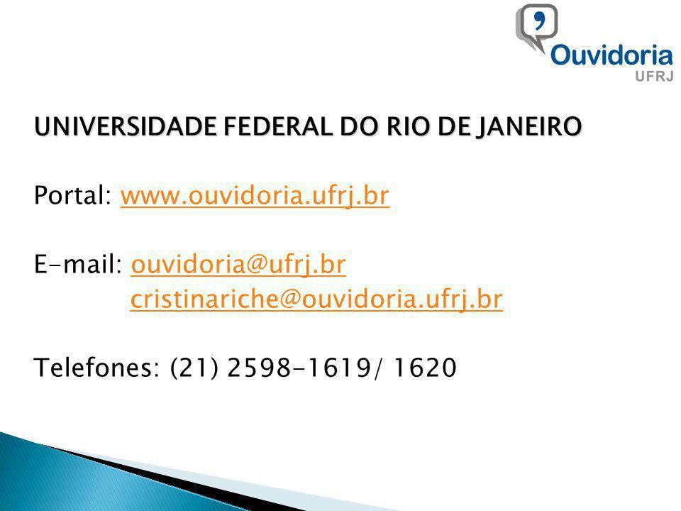 UNIVERSIDADE FEDERAL DO RIO DE JANEIRO Portal: www.ouvidoria.ufrj.brwww.ouvidoria.ufrj.br E-mail: ouvidoria@ufrj.brouvidoria@ufrj.br cristinariche@ouvidoria.ufrj.br Telefones: (21) 2598-1619/ 1620