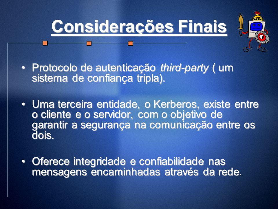 Considerações Finais Protocolo de autenticação third-party ( um sistema de confiança tripla).Protocolo de autenticação third-party ( um sistema de con