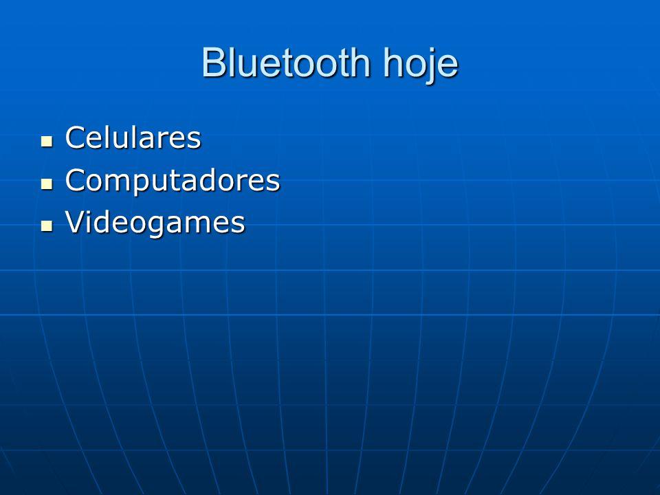 Bluetooth hoje Celulares Celulares Computadores Computadores Videogames Videogames
