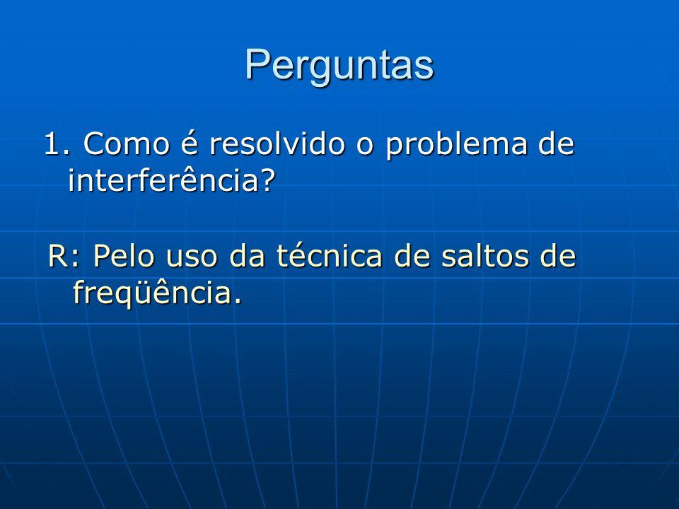 Perguntas 1.Como é resolvido o problema de interferência.