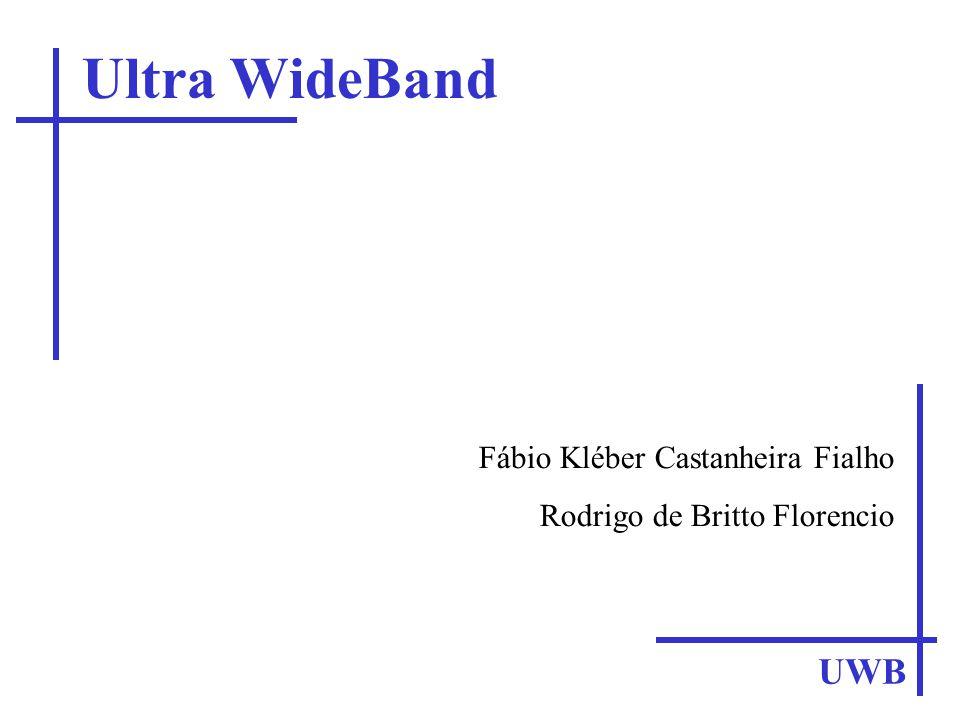 Ultra WideBand UWB Fábio Kléber Castanheira Fialho Rodrigo de Britto Florencio