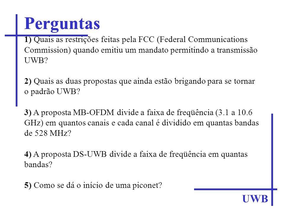 Perguntas 1) Quais as restrições feitas pela FCC (Federal Communications Commission) quando emitiu um mandato permitindo a transmissão UWB? 2) Quais a