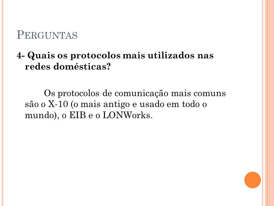 P ERGUNTAS 4- Quais os protocolos mais utilizados nas redes domésticas.