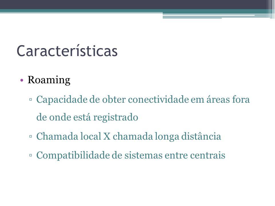 Características Roaming Capacidade de obter conectividade em áreas fora de onde está registrado Chamada local X chamada longa distância Compatibilidad