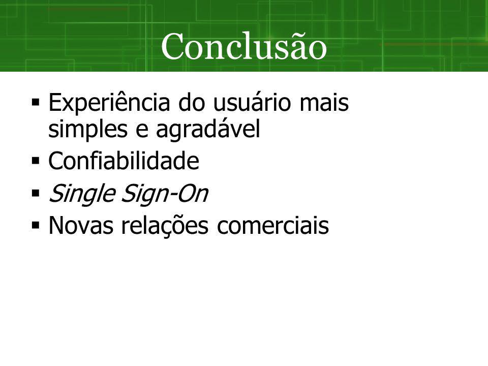 Conclusão Experiência do usuário mais simples e agradável Confiabilidade Single Sign-On Novas relações comerciais