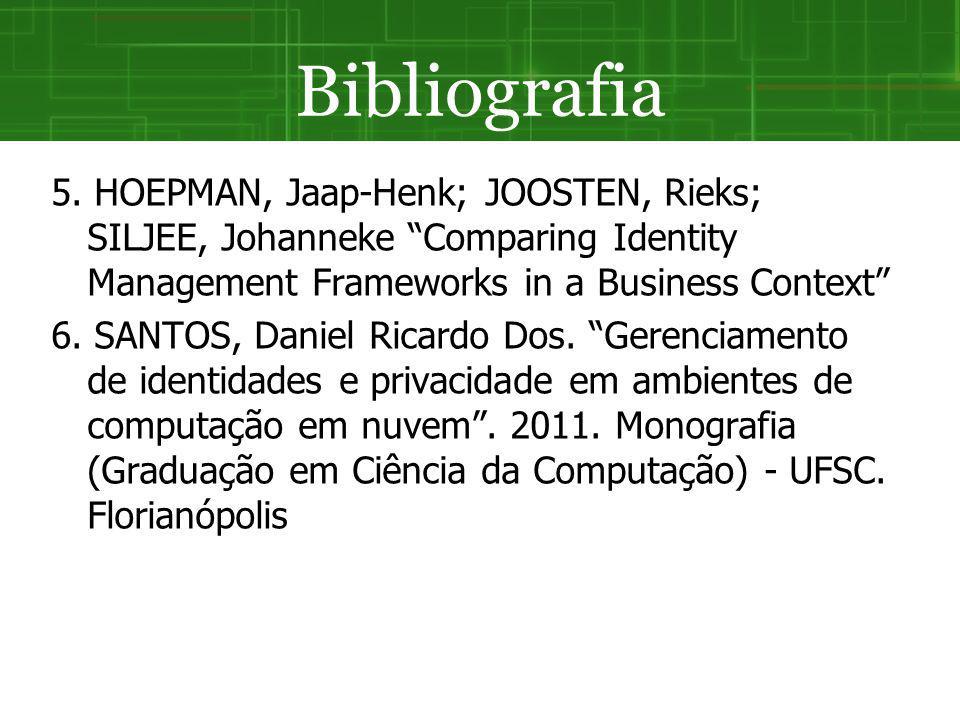 Bibliografia 5. HOEPMAN, Jaap-Henk; JOOSTEN, Rieks; SILJEE, Johanneke Comparing Identity Management Frameworks in a Business Context 6. SANTOS, Daniel