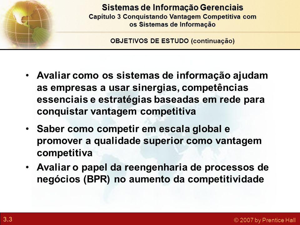 3.4 © 2007 by Prentice Hall Sistemas de Informação Gerenciais Capítulo 3 Conquistando Vantagem Competitiva com os Sistemas de Informação Problema: Aproveitar as oportunidades das novas tecnologias, mantendo-se à frente de concorrentes poderosos.