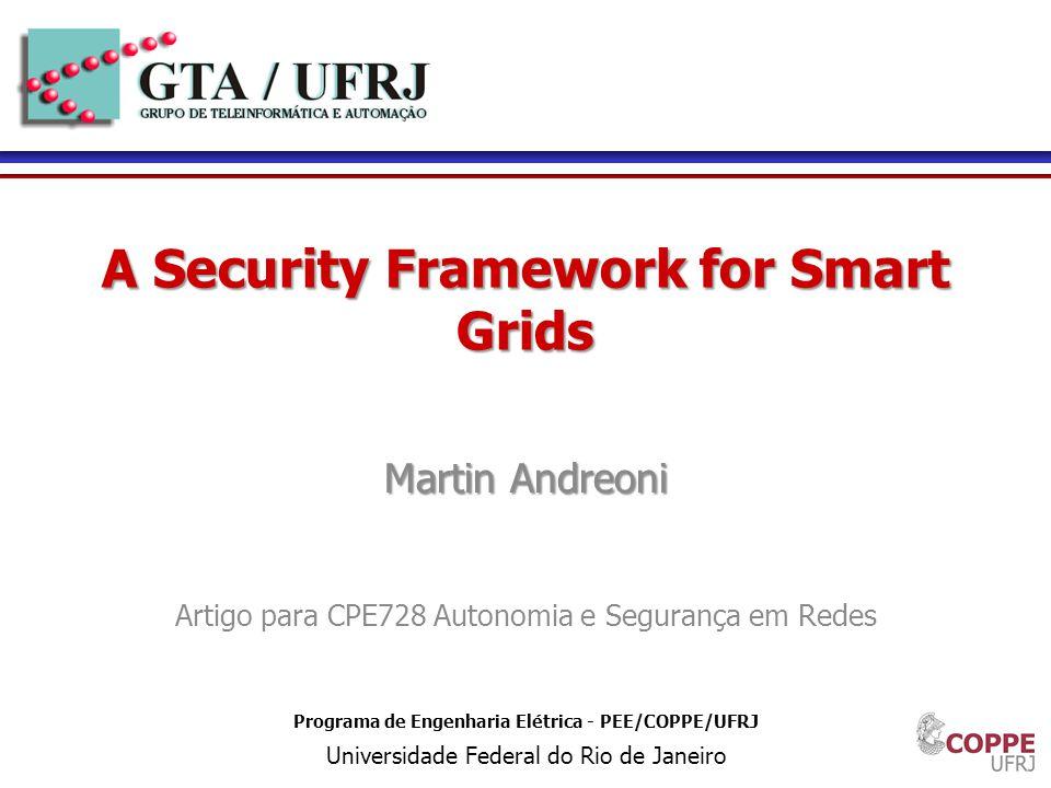 1 Programa de Engenharia Elétrica - PEE/COPPE/UFRJ Universidade Federal do Rio de Janeiro A Security Framework for Smart Grids Martin Andreoni Artigo