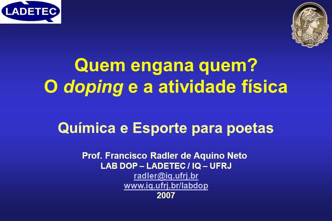 Quem engana quem? O doping e a atividade física Química e Esporte para poetas Prof. Francisco Radler de Aquino Neto LAB DOP – LADETEC / IQ – UFRJ radl