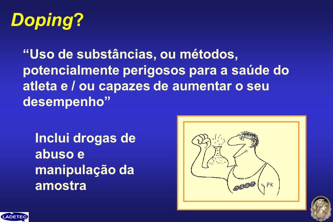 Doping? Uso de substâncias, ou métodos, potencialmente perigosos para a saúde do atleta e / ou capazes de aumentar o seu desempenho Inclui drogas de a