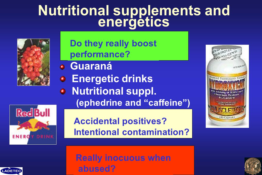 Nutritional supplements and energetics Guaraná Energetic drinks Nutritional suppl. (ephedrine and caffeine) Accidental positives? Intentional contamin