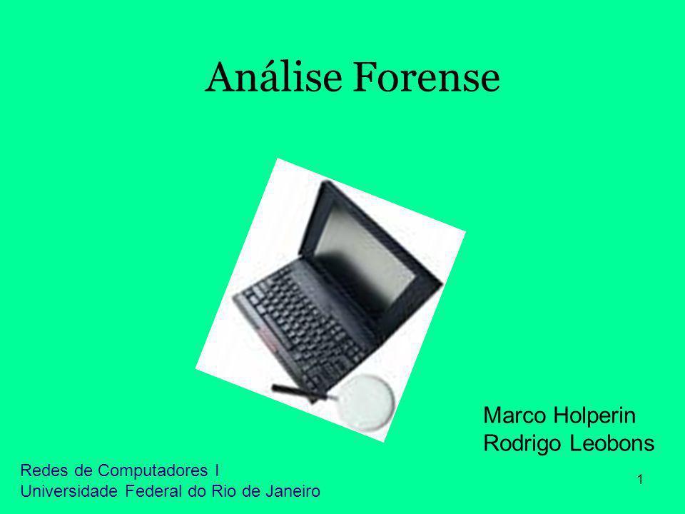 1 Análise Forense Marco Holperin Rodrigo Leobons Redes de Computadores I Universidade Federal do Rio de Janeiro