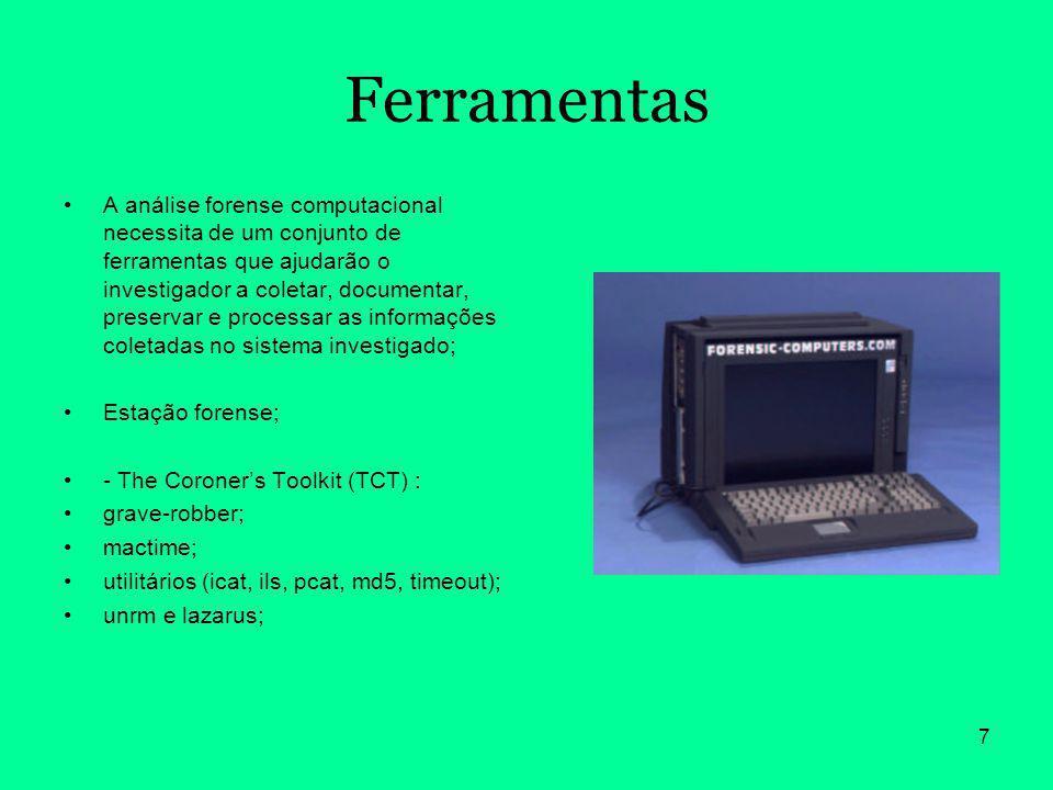 7 Ferramentas A análise forense computacional necessita de um conjunto de ferramentas que ajudarão o investigador a coletar, documentar, preservar e p