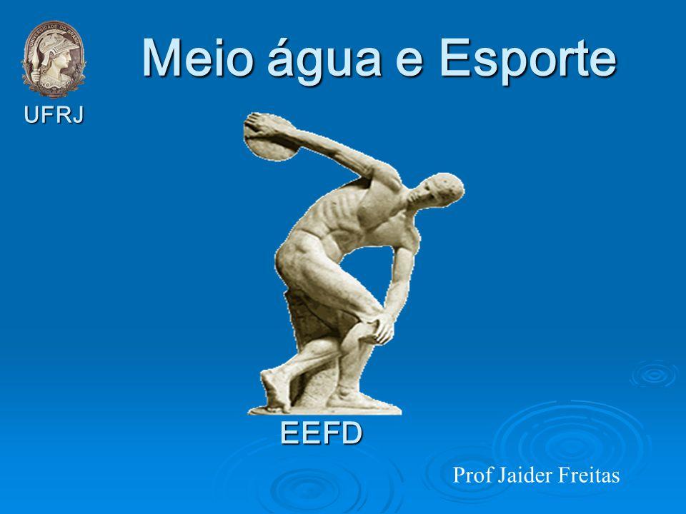 Meio água e Esporte Prof Jaider Freitas EEFD UFRJ