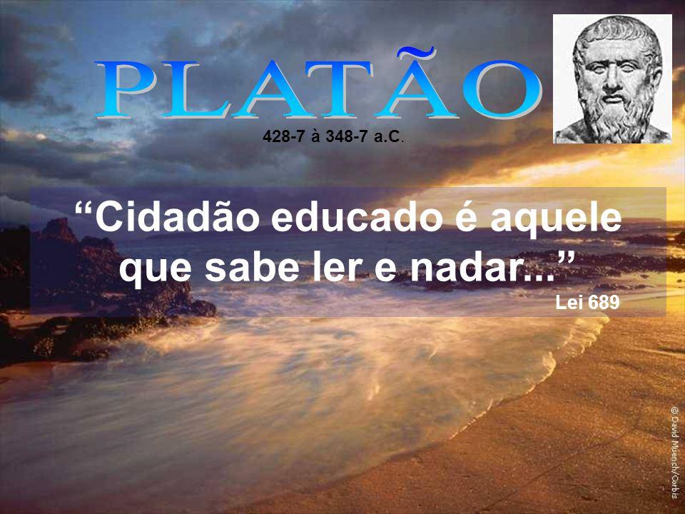 Cidadão educado é aquele que sabe ler e nadar... Lei 689 428-7 à 348-7 a.C.
