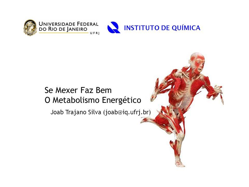 INSTITUTO DE QUÍMICA Se Mexer Faz Bem O Metabolismo Energético Joab Trajano Silva (joab@iq.ufrj.br)