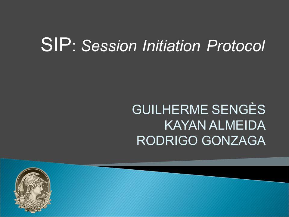 GUILHERME SENGÈS KAYAN ALMEIDA RODRIGO GONZAGA SIP : Session Initiation Protocol