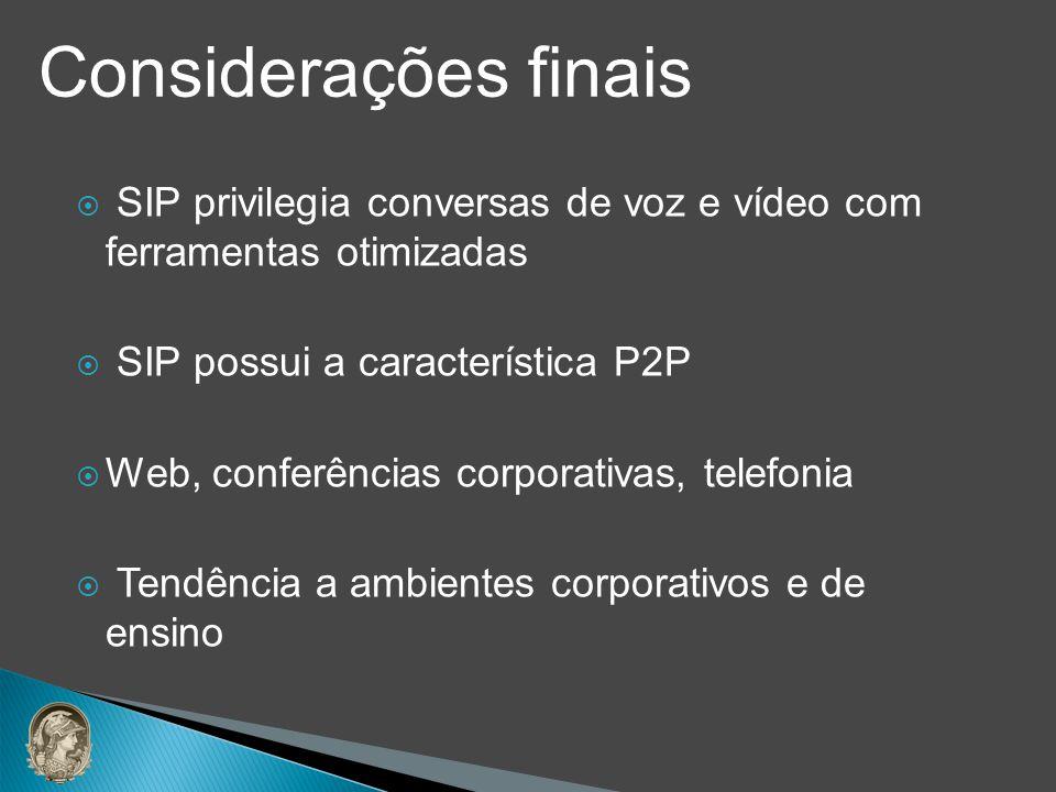 SIP privilegia conversas de voz e vídeo com ferramentas otimizadas SIP possui a característica P2P Web, conferências corporativas, telefonia Tendência