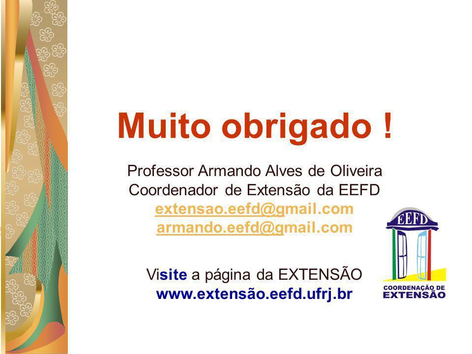 Muito obrigado ! Professor Armando Alves de Oliveira Coordenador de Extensão da EEFD extensao.eefd@gmail.com armando.eefd@gmail.com extensao.eefd@g ar