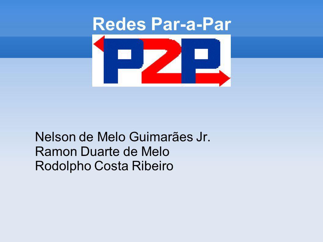 Redes Par-a-Par Nelson de Melo Guimarães Jr. Ramon Duarte de Melo Rodolpho Costa Ribeiro