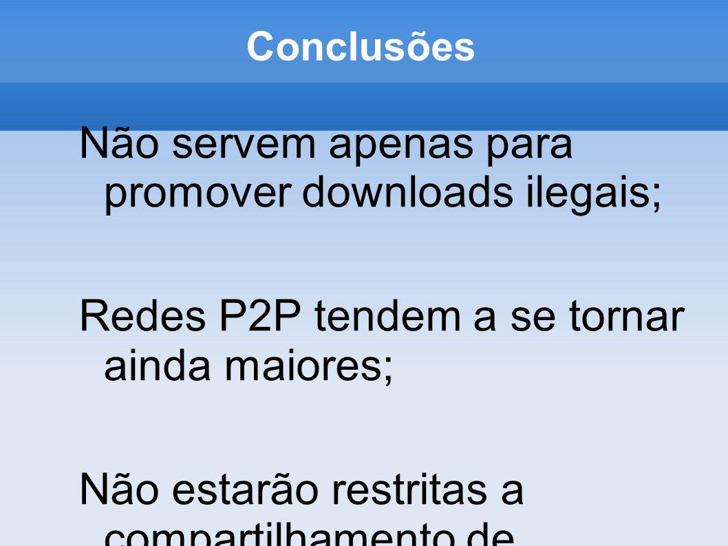Conclusões Não servem apenas para promover downloads ilegais; Redes P2P tendem a se tornar ainda maiores; Não estarão restritas a compartilhamento de