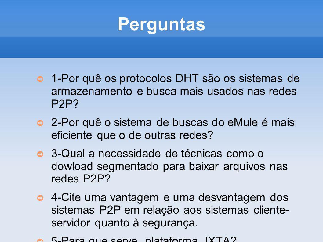 Perguntas 1-Por quê os protocolos DHT são os sistemas de armazenamento e busca mais usados nas redes P2P? 2-Por quê o sistema de buscas do eMule é mai