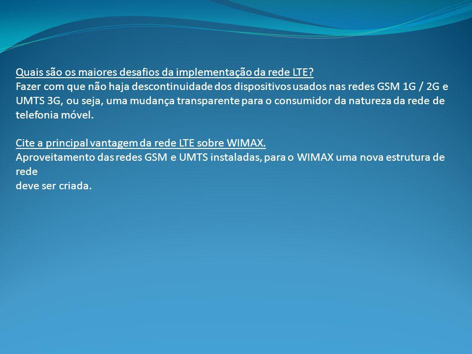 Quais são os maiores desafios da implementação da rede LTE.