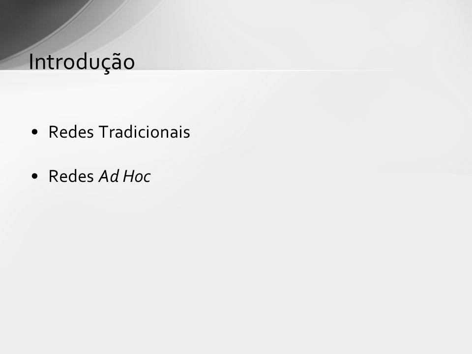Redes Tradicionais Redes Ad Hoc Introdução