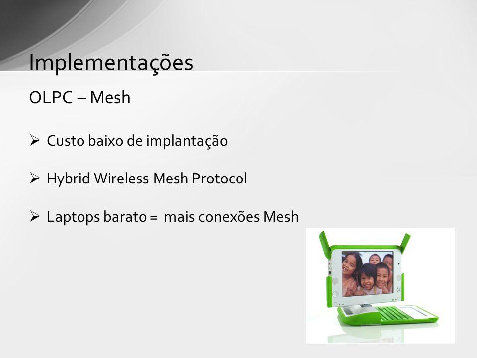 OLPC – Mesh Custo baixo de implantação Hybrid Wireless Mesh Protocol Laptops barato = mais conexões Mesh Implementações