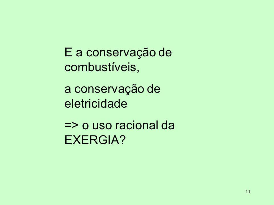 11 E a conservação de combustíveis, a conservação de eletricidade => o uso racional da EXERGIA?