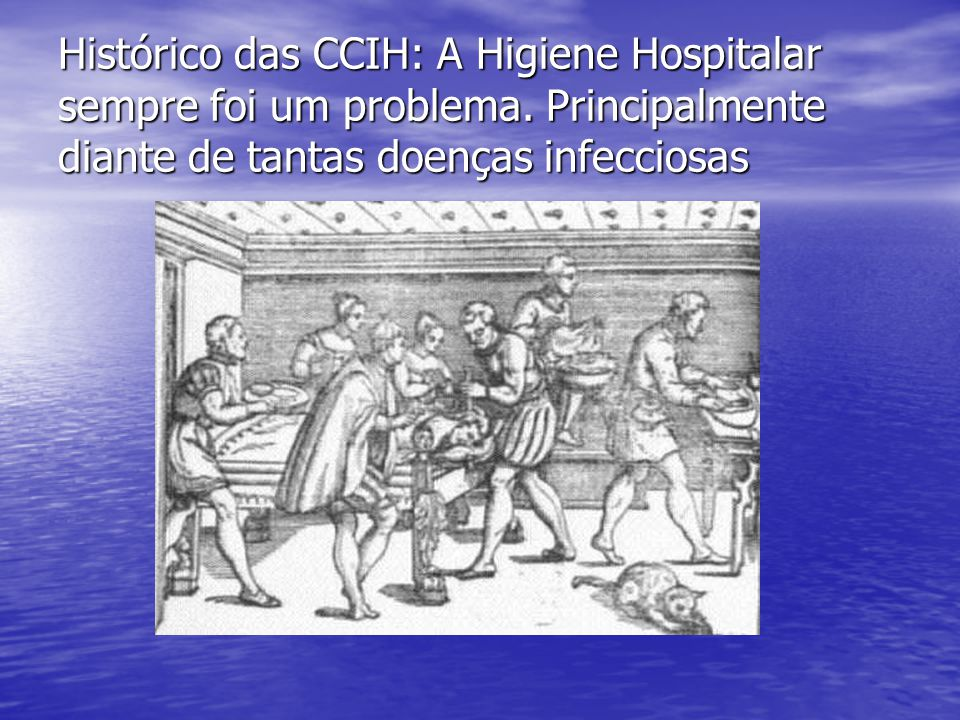Histórico das CCIH: A Higiene Hospitalar sempre foi um problema. Principalmente diante de tantas doenças infecciosas