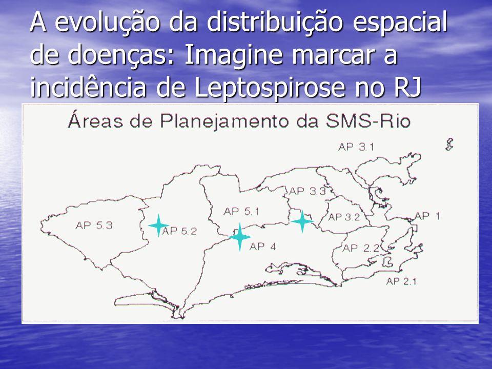 A evolução da distribuição espacial de doenças: Imagine marcar a incidência de Leptospirose no RJ