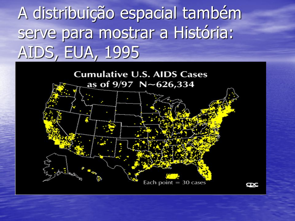 A distribuição espacial também serve para mostrar a História: AIDS, EUA, 1995 H2OH2O COB