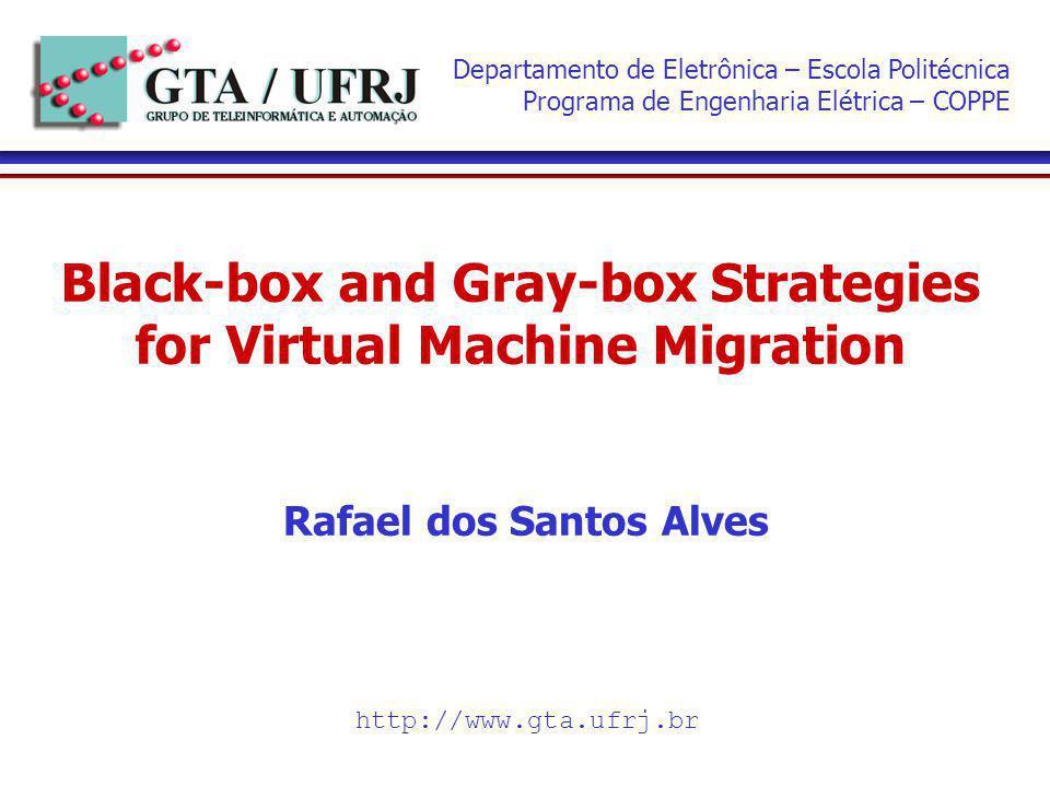 Black-box and Gray-box Strategies for Virtual Machine Migration Departamento de Eletrônica – Escola Politécnica Programa de Engenharia Elétrica – COPP