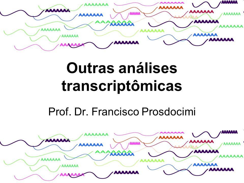 Outras análises transcriptômicas Prof. Dr. Francisco Prosdocimi