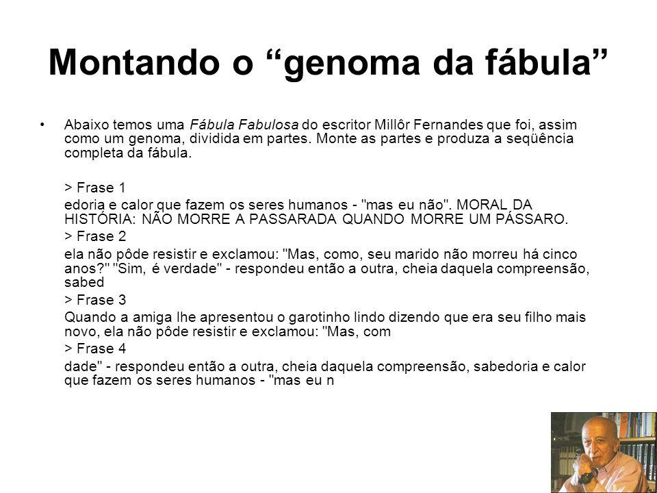 Montando o genoma da fábula Abaixo temos uma Fábula Fabulosa do escritor Millôr Fernandes que foi, assim como um genoma, dividida em partes. Monte as