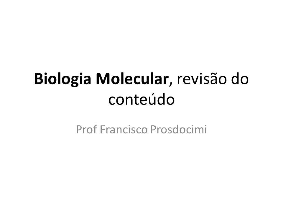 Biologia Molecular, revisão do conteúdo Prof Francisco Prosdocimi