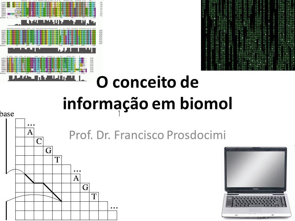 O conceito de informação em biomol Prof. Dr. Francisco Prosdocimi