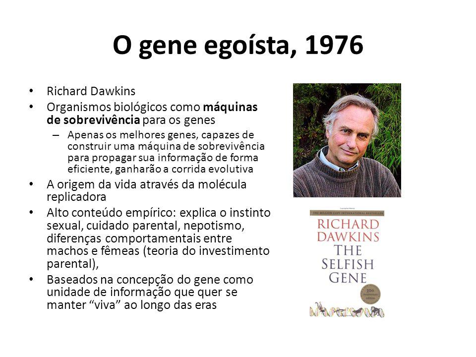 O gene egoísta, 1976 Richard Dawkins Organismos biológicos como máquinas de sobrevivência para os genes – Apenas os melhores genes, capazes de constru