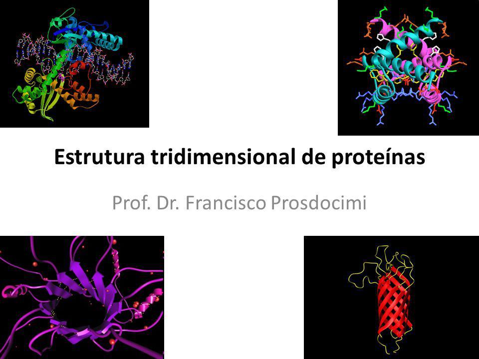 Estrutura tridimensional de proteínas Prof. Dr. Francisco Prosdocimi