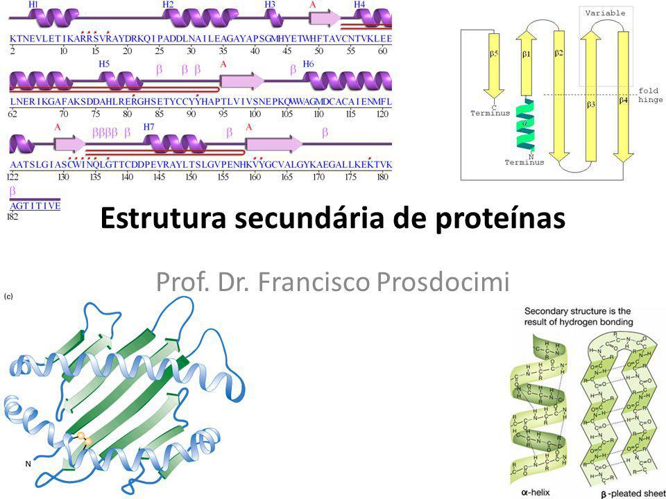 Estrutura secundária de proteínas Prof. Dr. Francisco Prosdocimi