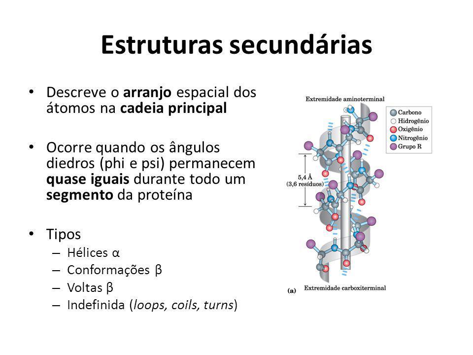 Estruturas secundárias Descreve o arranjo espacial dos átomos na cadeia principal Ocorre quando os ângulos diedros (phi e psi) permanecem quase iguais