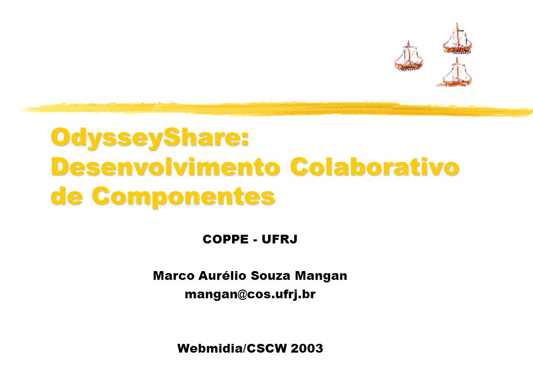 Roteiro Desenvolvimento de Componentes Motivação Objetivos Visão Geral Suporte à Colaboração Estudo de Caso Conclusão