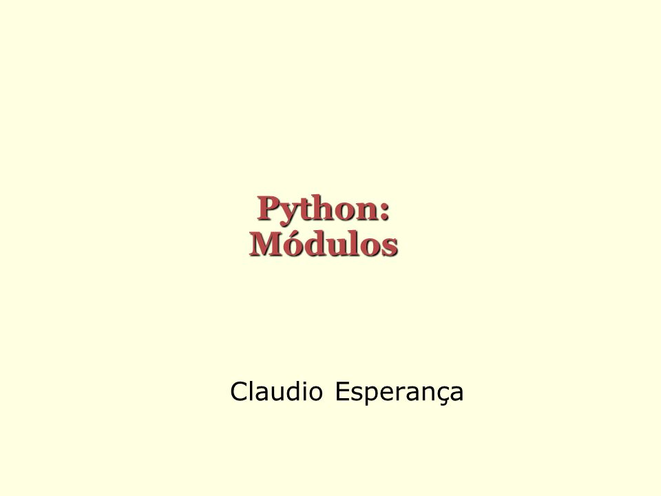 Módulos Módulos são programas feitos para serem reaproveitados em outros programas Eles tipicamente contêm funções, variáveis, classes e objetos que provêm alguma funcionalidade comum Por exemplo, já vimos que o módulo math contém funções matemáticas como sin, exp, etc, além da constante pi Toda a biblioteca padrão do Python é dividida em módulos e pacotes (veremos mais tarde) Alguns dos mais comuns são: sys, os, time, random, re, shelve