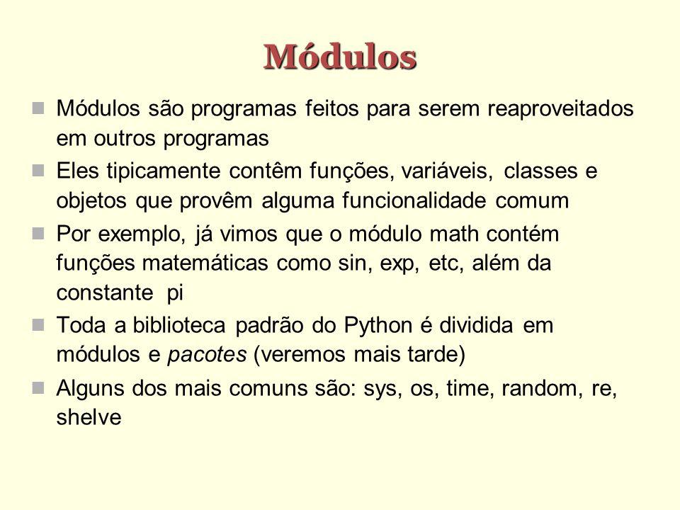 Escrevendo módulos Na verdade, qualquer programa que você escreva e salve num arquivo pode ser importado como um módulo Por exemplo, se você salva um programa com o nome prog.py, ele pode ser importado usando o comando import prog Entretanto, a importação só ocorre uma vez Python assume que variáveis e funções não são mudados e que o código do módulo serve meramente para inicializar esses elementos