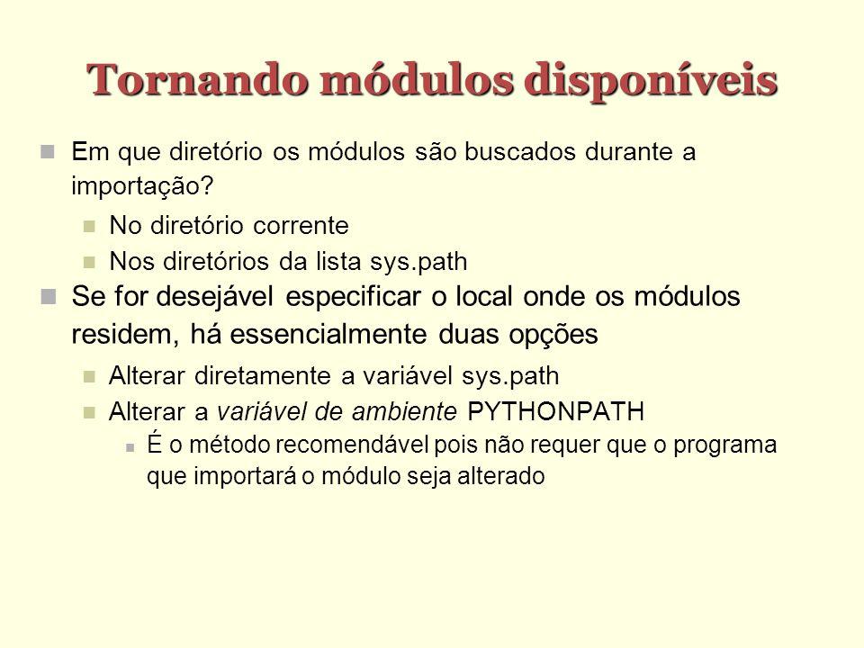 Tornando módulos disponíveis Em que diretório os módulos são buscados durante a importação? No diretório corrente Nos diretórios da lista sys.path Se