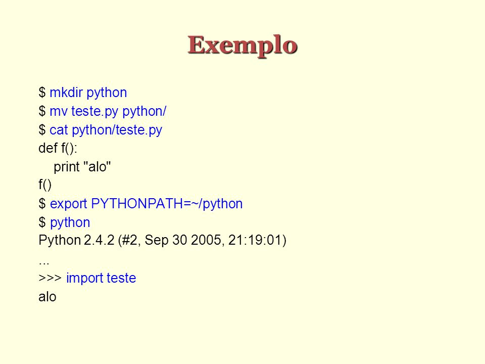 Exemplo $ mkdir python $ mv teste.py python/ $ cat python/teste.py def f(): print