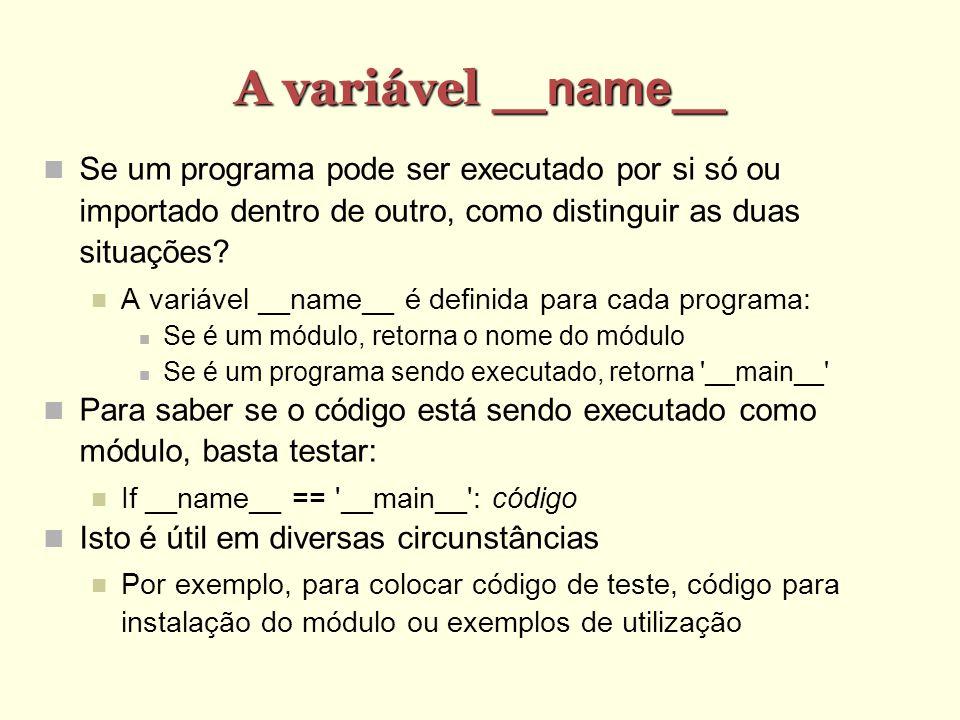 A variável __name__ Se um programa pode ser executado por si só ou importado dentro de outro, como distinguir as duas situações? A variável __name__ é
